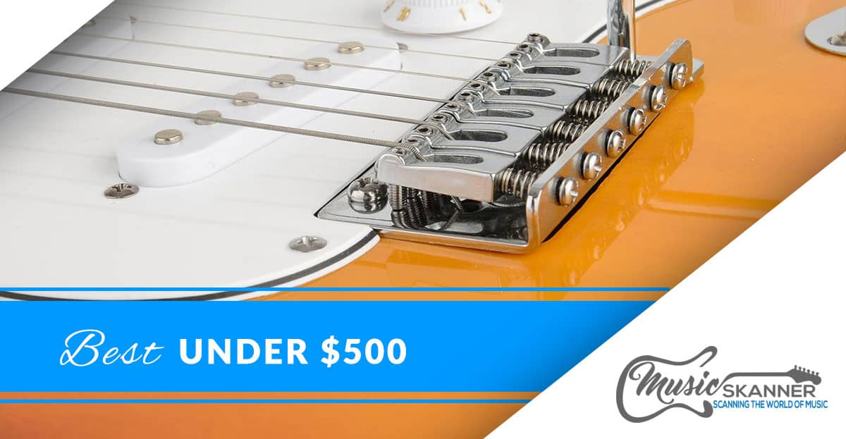Top 3 Under 500 $ Electric guitars