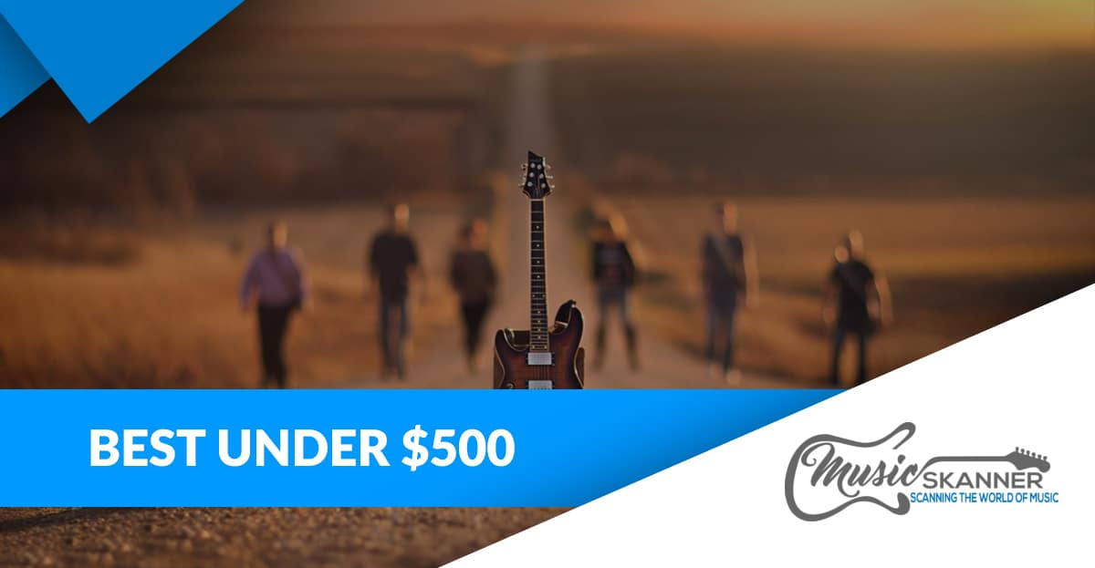 Introduction to under 500 guitars selection